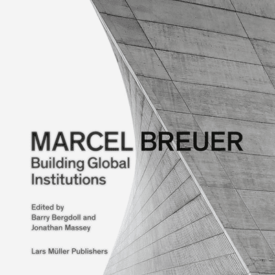 Picture of Marcel Breuer - Building Global Institutions