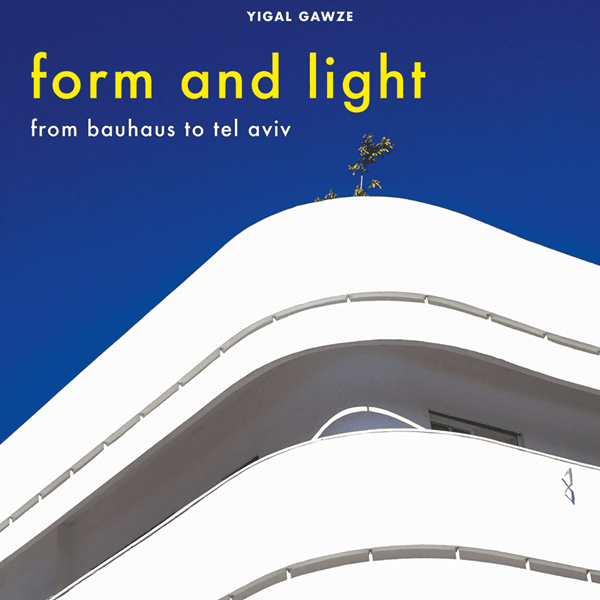 Picture of Form and Light -  From Bauhaus to Tel Aviv